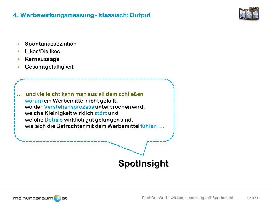 Seite 8 Spot On! Werbewirkungsmessung mit SpotInsight 4. Werbewirkungsmessung - klassisch: Output Spontanassoziation Likes/Dislikes Kernaussage Gesamt