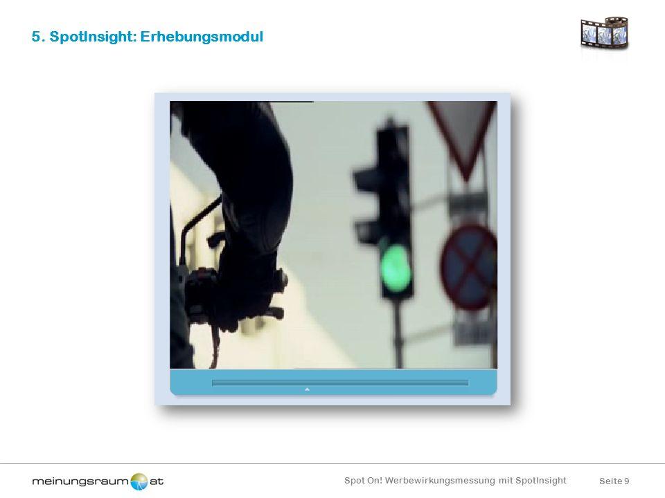 Seite 9 Spot On! Werbewirkungsmessung mit SpotInsight 5. SpotInsight: Erhebungsmodul