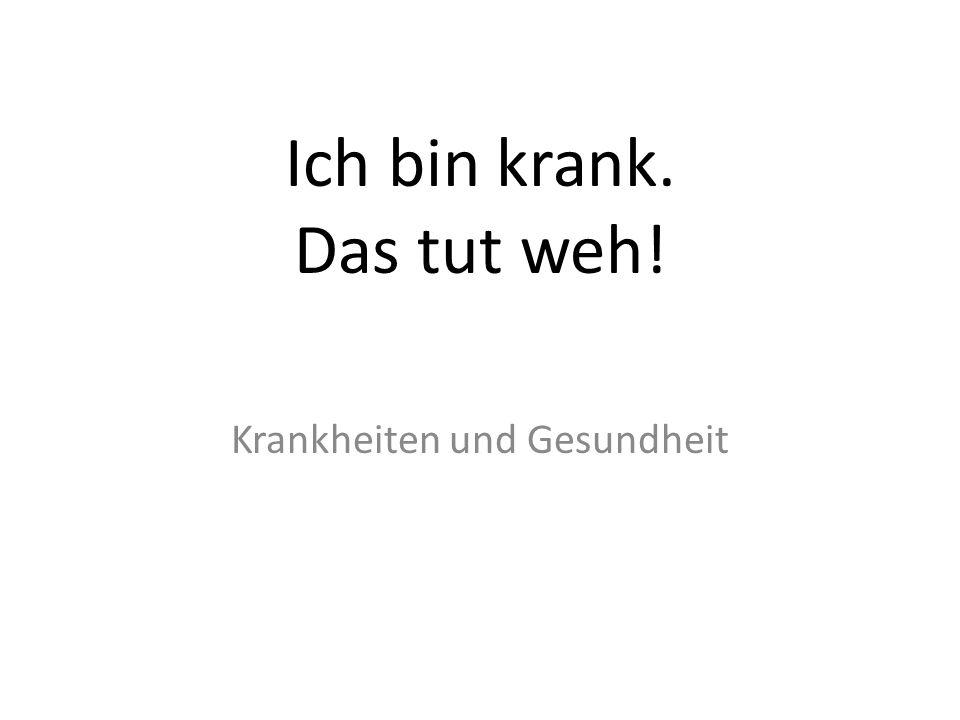 bei Katrin zu Hause… Fritz: Wie gehts, Katrin.Katrin: Schlecht.
