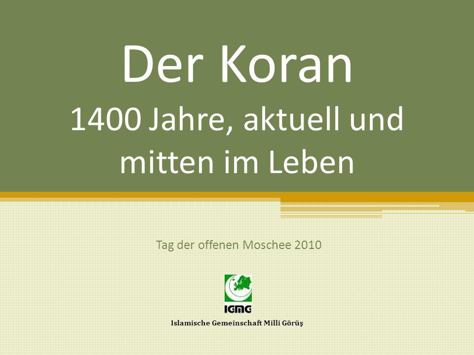 Der Koran 1400 Jahre, aktuell und mitten im Leben Tag der offenen Moschee 2010 Islamische Gemeinschaft Milli Görüş
