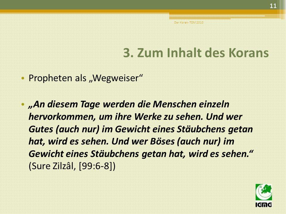 3. Zum Inhalt des Korans Das wichtigste Thema des Korans: der Glaube an den einen Gott Gott ist der Einzige, der Schöpfer aller Dinge, der Weise, der