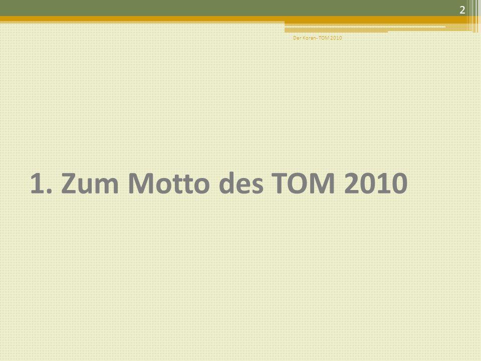 Übersicht Zum Motto des TOM 2010 Zur Geschichte des Korans Zum Inhalt des Korans Verantwortung des Menschen gegenüber… - sich selbst - der Familie - d