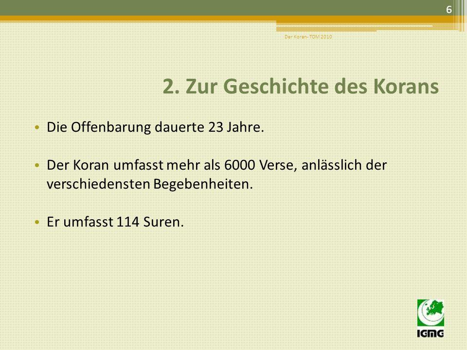 2. Zur Geschichte des Korans Die erste Offenbarung: 610 n. Chr., in der Nähe von Mekka. Die ersten offenbarten Verse lauten: Lies! Im Namen deines Her