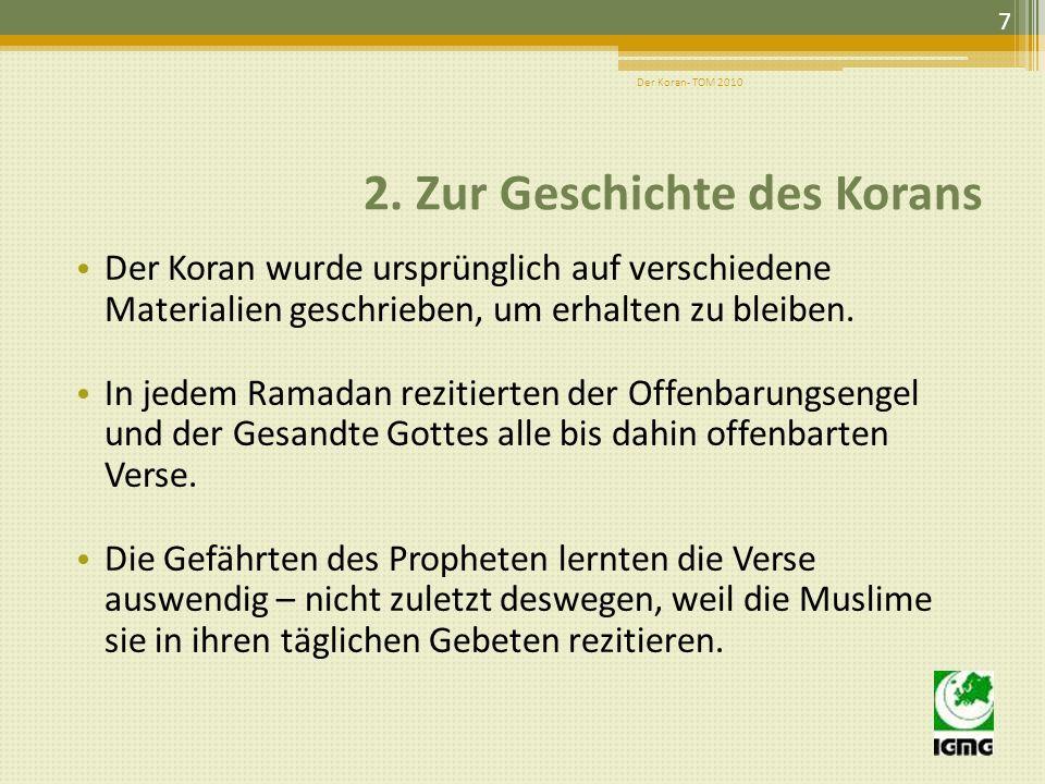 2. Zur Geschichte des Korans Die Offenbarung dauerte 23 Jahre. Der Koran umfasst mehr als 6000 Verse, anlässlich der verschiedensten Begebenheiten. Er