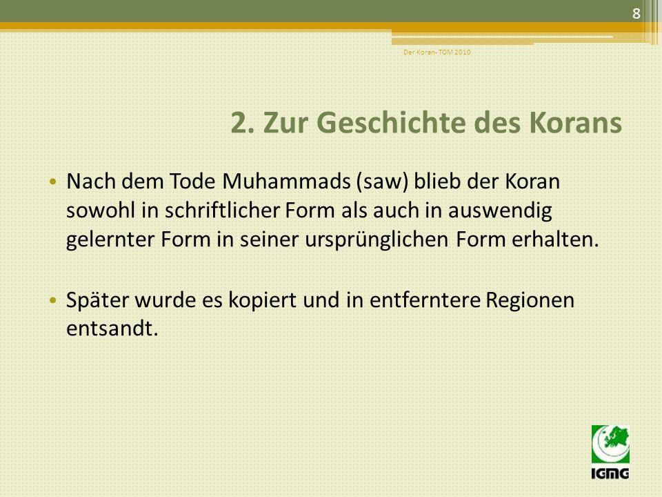 2. Zur Geschichte des Korans Der Koran wurde ursprünglich auf verschiedene Materialien geschrieben, um erhalten zu bleiben. In jedem Ramadan rezitiert