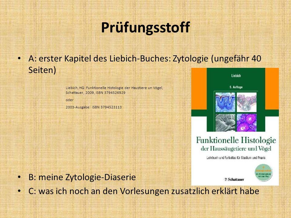 Prüfungsstoff A: erster Kapitel des Liebich-Buches: Zytologie (ungefähr 40 Seiten) B: meine Zytologie-Diaserie C: was ich noch an den Vorlesungen zusa