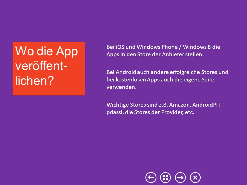 Bei iOS und Windows Phone / Windows 8 die Apps in den Store der Anbieter stellen.