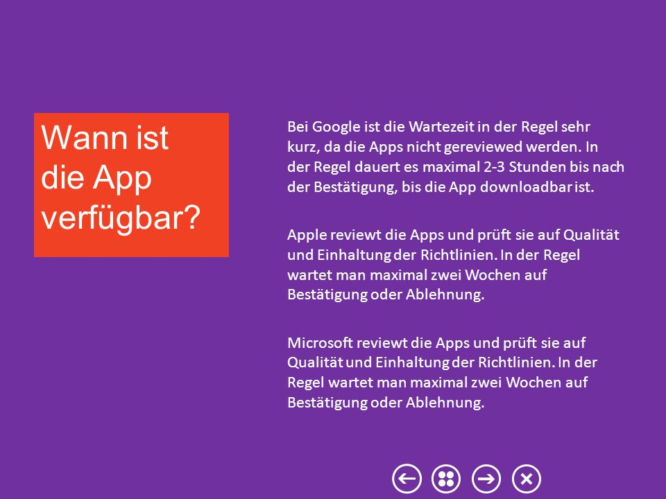 Bei Google ist die Wartezeit in der Regel sehr kurz, da die Apps nicht gereviewed werden. In der Regel dauert es maximal 2-3 Stunden bis nach der Best