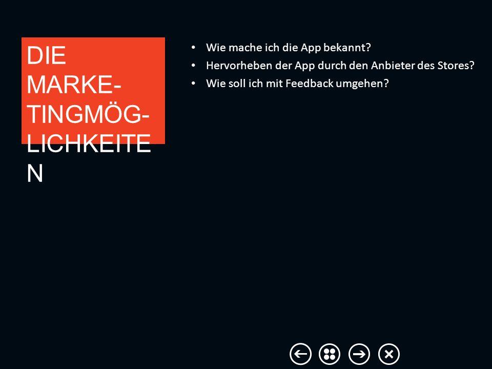 Wie mache ich die App bekannt? Hervorheben der App durch den Anbieter des Stores? Wie soll ich mit Feedback umgehen? DIE MARKE- TINGMÖG- LICHKEITE N