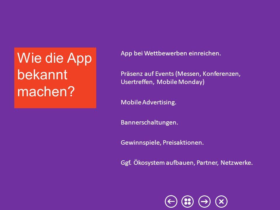 App bei Wettbewerben einreichen. Präsenz auf Events (Messen, Konferenzen, Usertreffen, Mobile Monday) Mobile Advertising. Bannerschaltungen. Gewinnspi