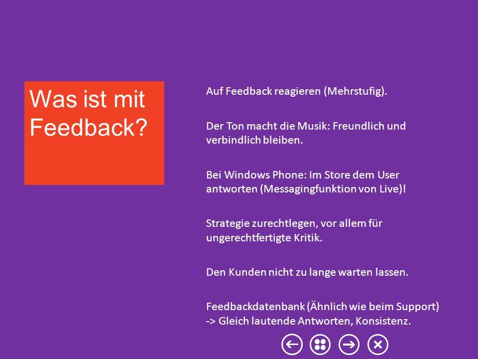 Auf Feedback reagieren (Mehrstufig). Der Ton macht die Musik: Freundlich und verbindlich bleiben. Bei Windows Phone: Im Store dem User antworten (Mess