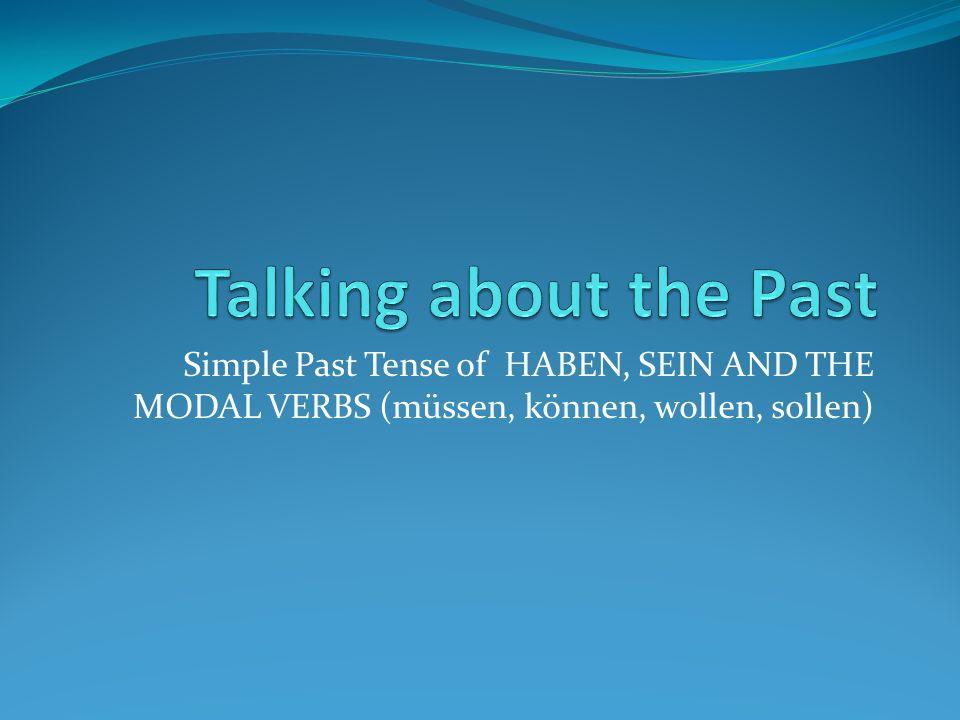 Simple Past Tense of HABEN, SEIN AND THE MODAL VERBS (müssen, können, wollen, sollen)