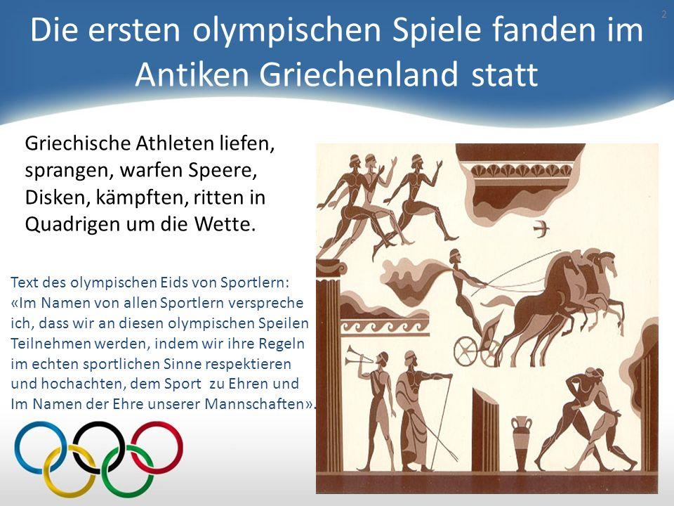 Die ersten olympischen Spiele fanden im Antiken Griechenland statt 2 Griechische Athleten liefen, sprangen, warfen Speere, Disken, kämpften, ritten in Quadrigen um die Wette.