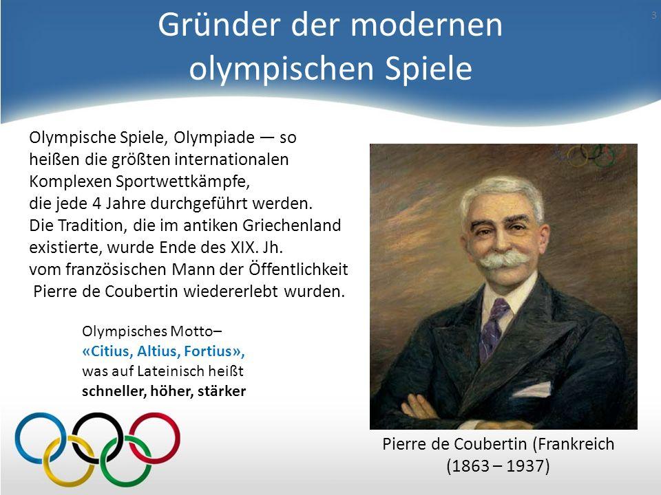 Gründer der modernen olympischen Spiele Pierre de Coubertin (Frankreich (1863 – 1937) Olympisches Motto– «Citius, Altius, Fortius», was auf Lateinisch heißt schneller, höher, stärker 3 Olympische Spiele, Olympiade so heißen die größten internationalen Komplexen Sportwettkämpfe, die jede 4 Jahre durchgeführt werden.