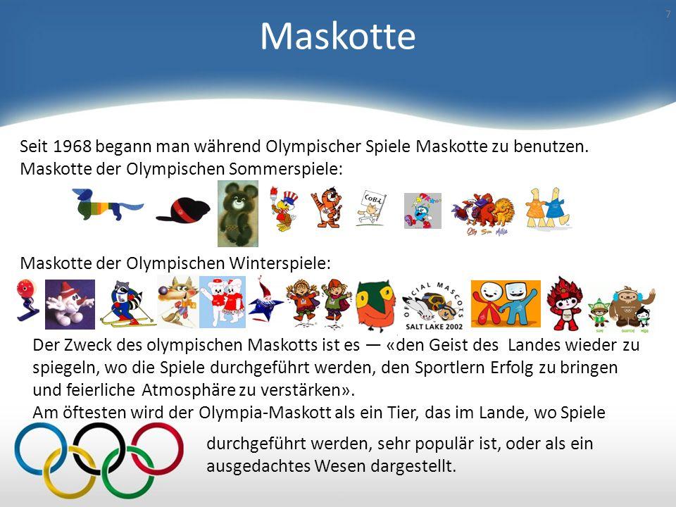 Maskotte 7 Der Zweck des olympischen Maskotts ist es «den Geist des Landes wieder zu spiegeln, wo die Spiele durchgeführt werden, den Sportlern Erfolg zu bringen und feierliche Atmosphäre zu verstärken».