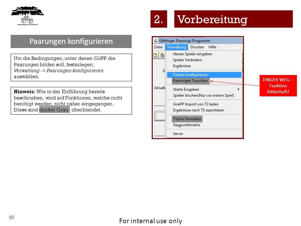For internal use only 10 Um die Bedingungen, unter denen GöPP die Paarungen bilden soll, festzulegen; Verwaltung -> Paarungen konfigurieren auswählen.