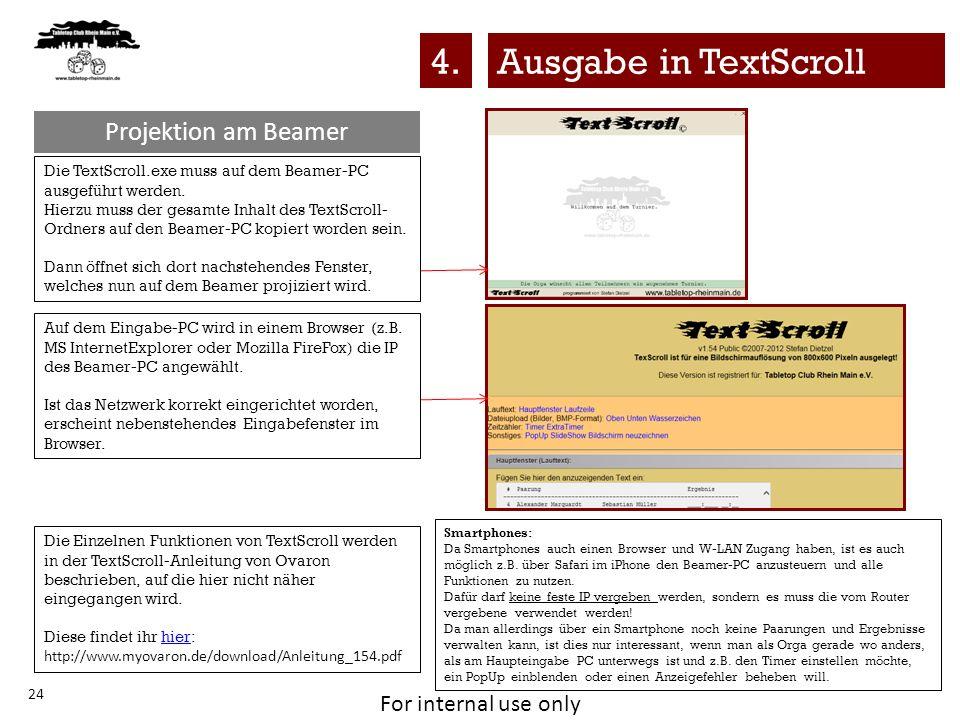 For internal use only 24 Projektion am Beamer Ausgabe in TextScroll4. Die TextScroll.exe muss auf dem Beamer-PC ausgeführt werden. Hierzu muss der ges