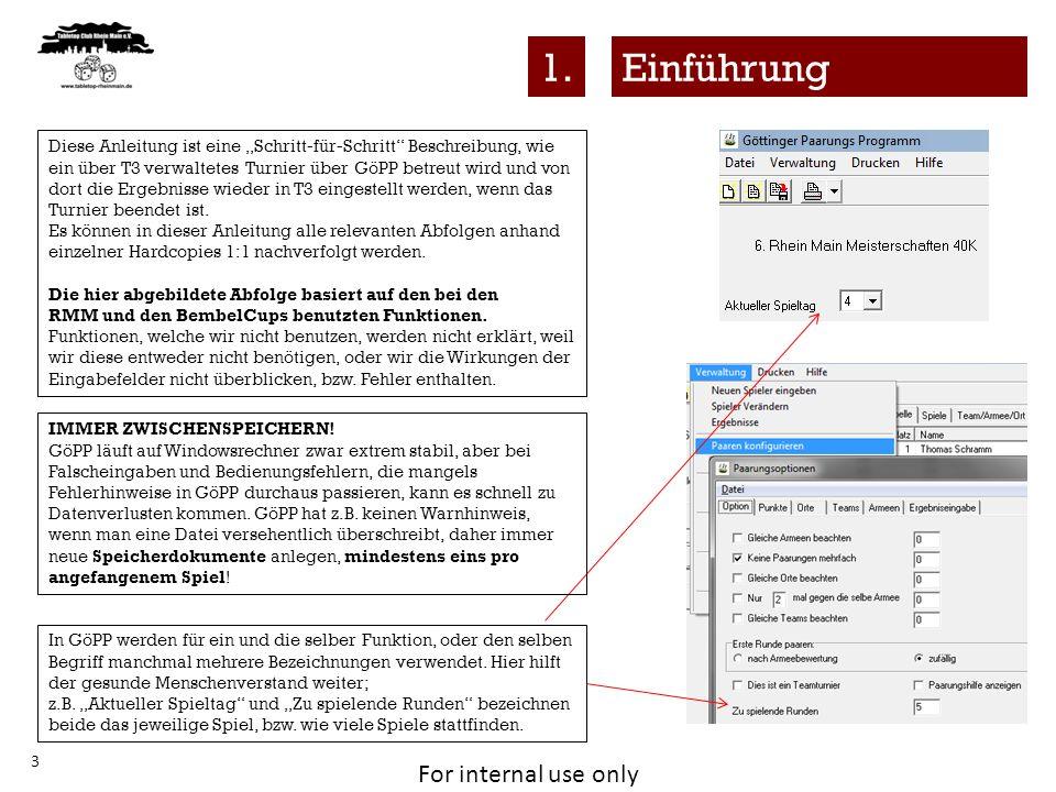 For internal use only von T3 über GöPP zurück nach T3 4 Vorbereitung Paarungen & Rangliste Ausgabe der Ergebnisse 1.
