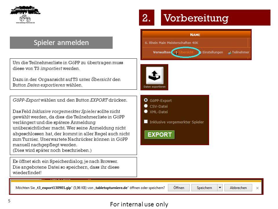 For internal use only 5 Um die Teilnehmerliste in GöPP zu übertragen muss diese von T3 importiert werden. Dazu in der Orgaansicht auf T3 unter Übersic