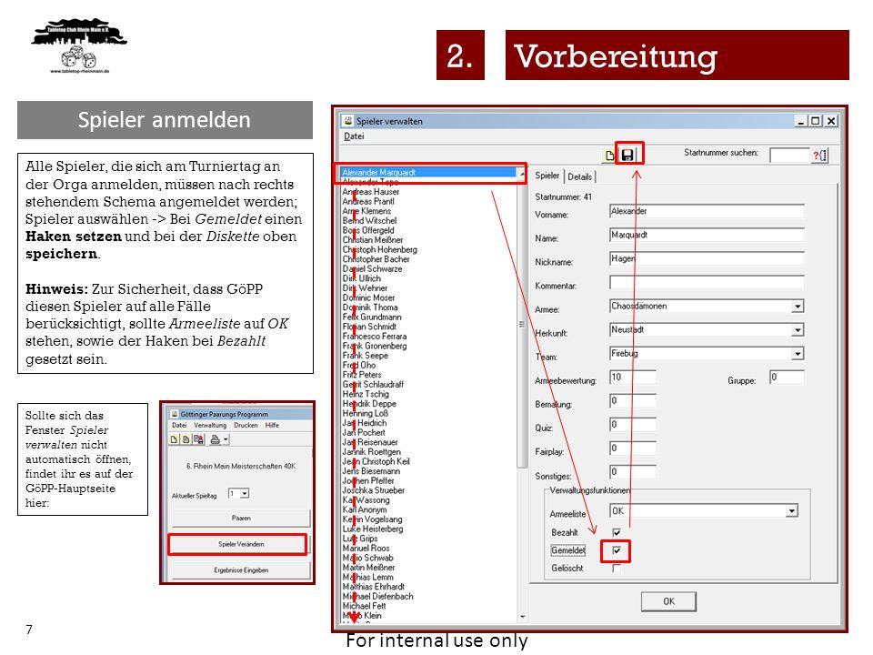 For internal use only 18 Nachdem der Button Jetzt Paaren gedrückt wurde, muss man auf der GöPP Hauptseite manuell in die Lasche Spiele wechsel um sich die erzeugten Paarungen anzeigen zu lassen.