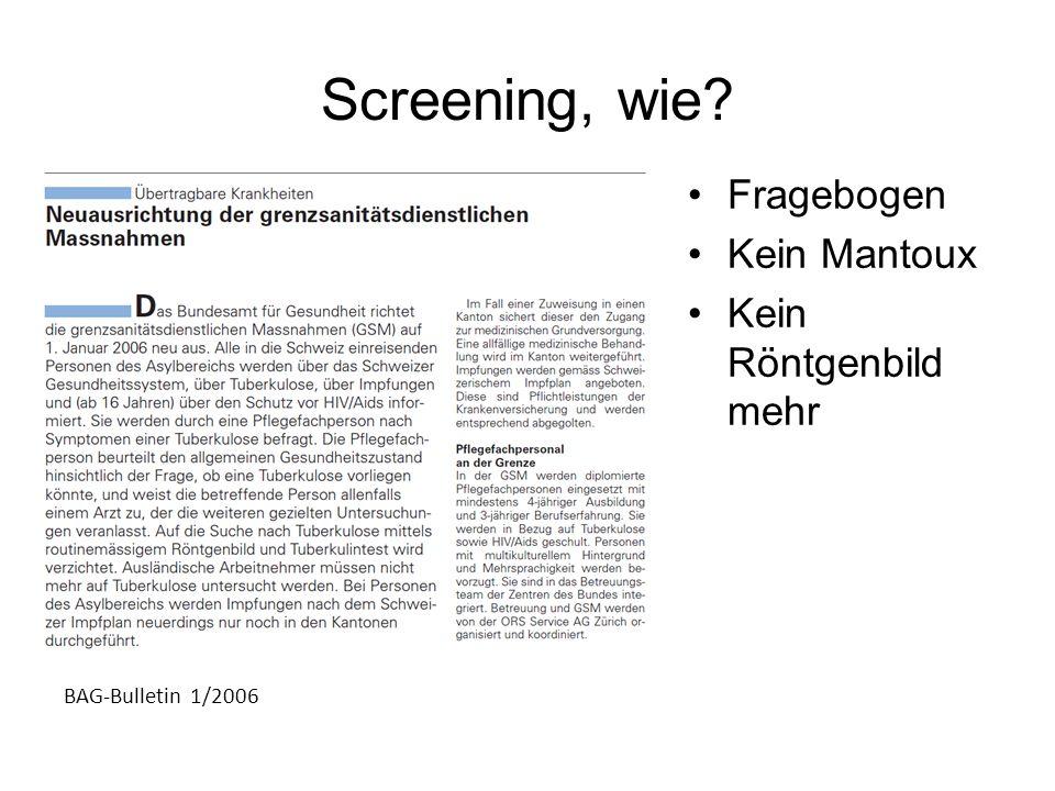 Screening, wie? Fragebogen Kein Mantoux Kein Röntgenbild mehr BAG-Bulletin 1/2006