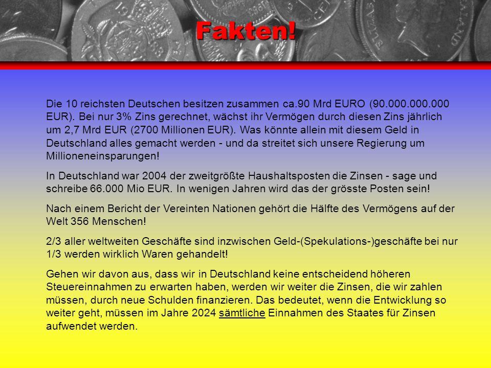Fakten! Die 10 reichsten Deutschen besitzen zusammen ca.90 Mrd EURO (90.000.000.000 EUR). Bei nur 3% Zins gerechnet, wächst ihr Vermögen durch diesen