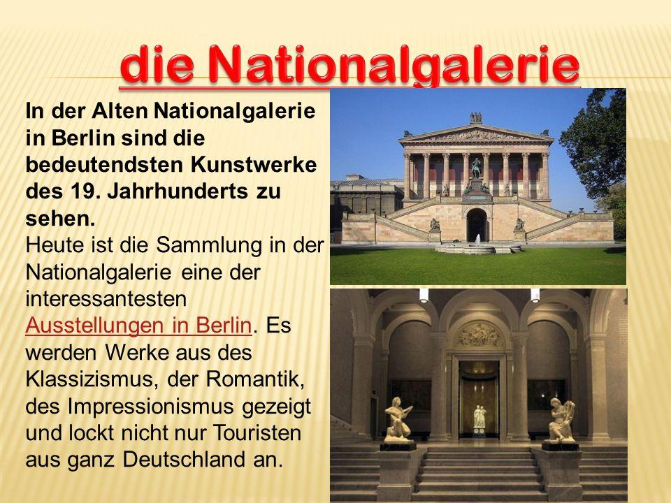 In der Alten Nationalgalerie in Berlin sind die bedeutendsten Kunstwerke des 19. Jahrhunderts zu sehen. Heute ist die Sammlung in der Nationalgalerie