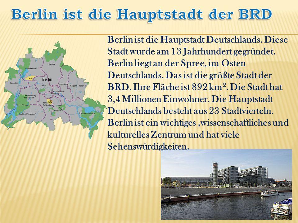 Berlin ist die Hauptstadt Deutschlands. Diese Stadt wurde am 13 Jahrhundert gegründet. Berlin liegt an der Spree, im Osten Deutschlands. Das ist die g