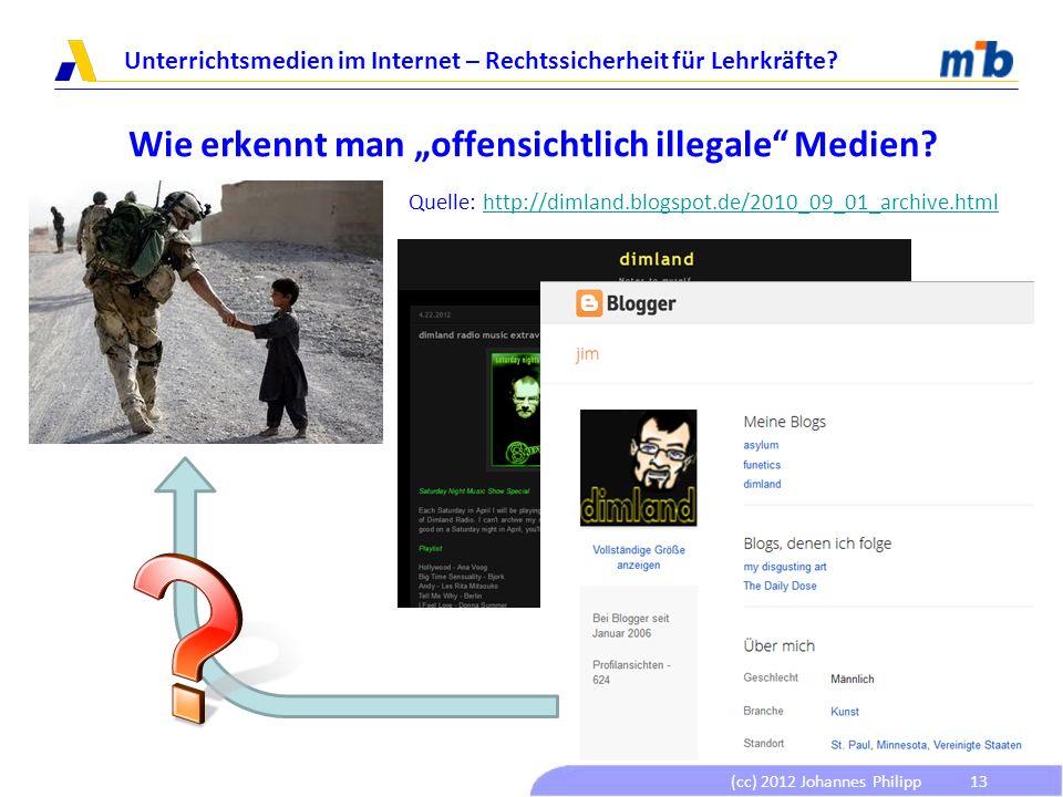 (cc) 2012 Johannes Philipp Unterrichtsmedien im Internet – Rechtssicherheit für Lehrkräfte? 13 Wie erkennt man offensichtlich illegale Medien? Quelle: