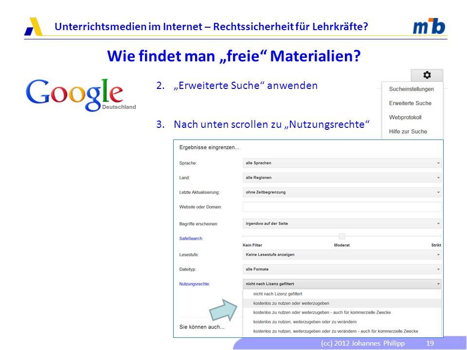 (cc) 2012 Johannes Philipp Unterrichtsmedien im Internet – Rechtssicherheit für Lehrkräfte? 19 Wie findet man freie Materialien? 2.Erweiterte Suche an