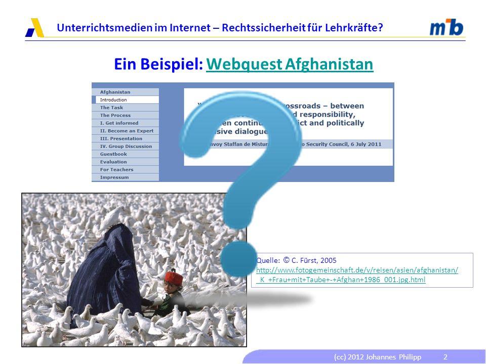 (cc) 2012 Johannes Philipp Unterrichtsmedien im Internet – Rechtssicherheit für Lehrkräfte? 2 Ein Beispiel: Webquest AfghanistanWebquest Afghanistan Q