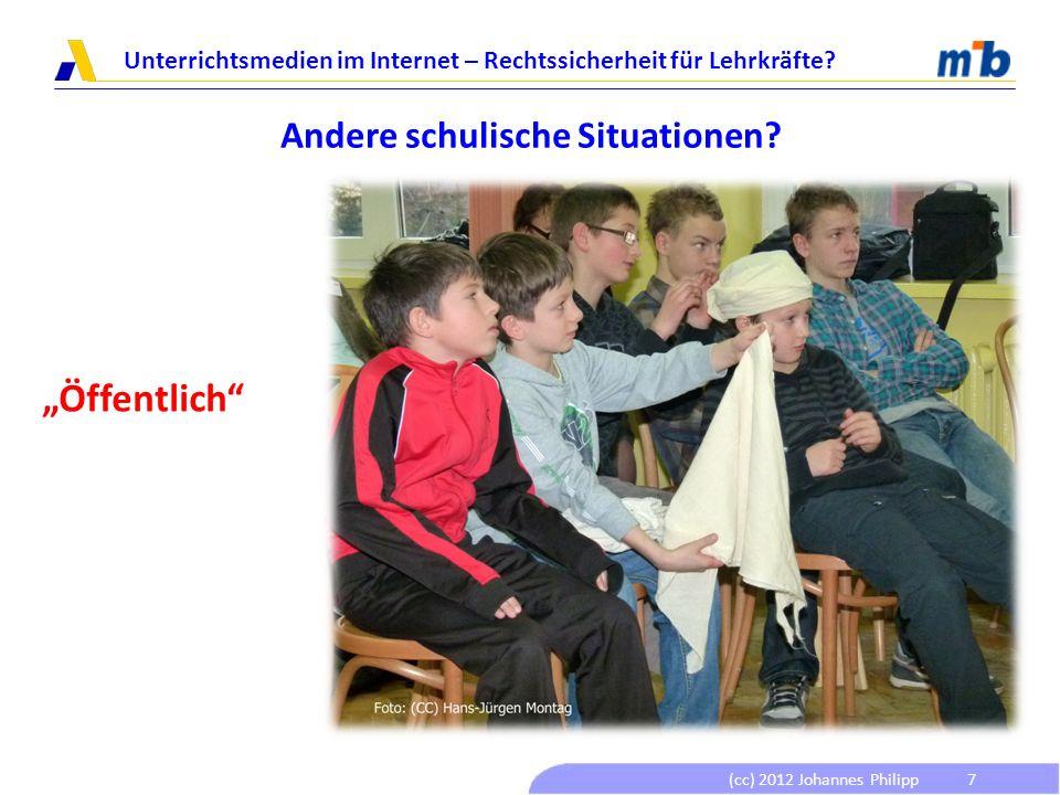 (cc) 2012 Johannes Philipp Unterrichtsmedien im Internet – Rechtssicherheit für Lehrkräfte? 7 Andere schulische Situationen? Öffentlich