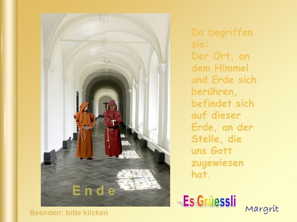 Bebenden Herzens sahen sie, wie sie sich öffnete, und als sie eintraten, standen sie zu Hause in ihrem Klostergang.