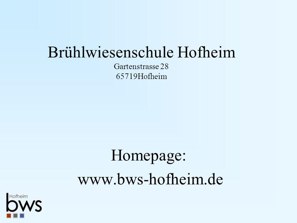 Brühlwiesenschule Hofheim Gartenstrasse 28 65719Hofheim Homepage: www.bws-hofheim.de
