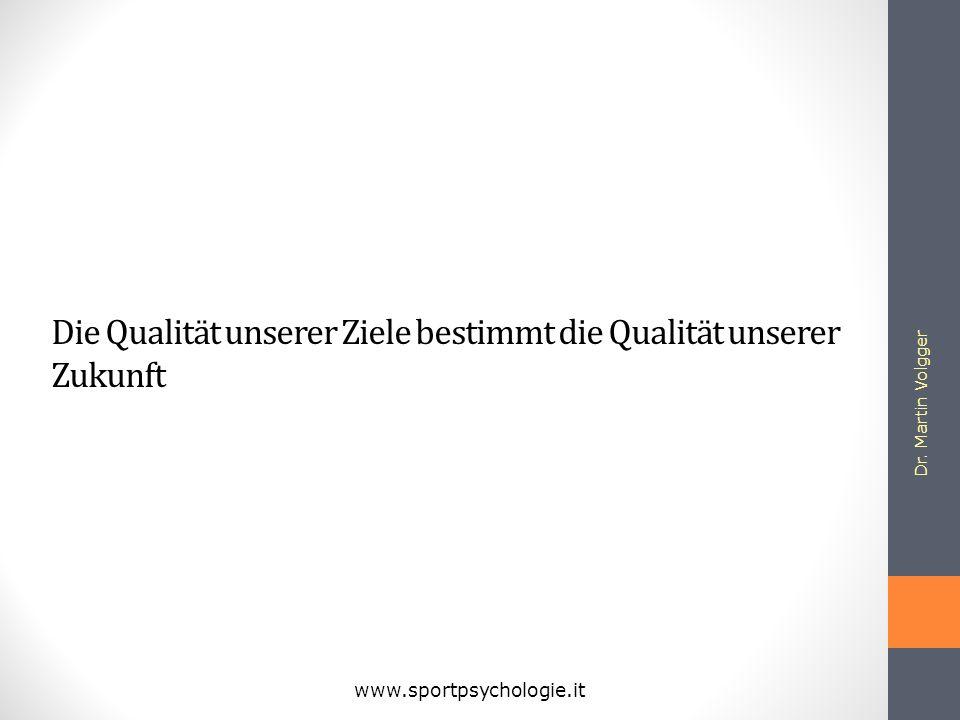 Dr. Martin Volgger www.sportpsychologie.it Die Qualität unserer Ziele bestimmt die Qualität unserer Zukunft