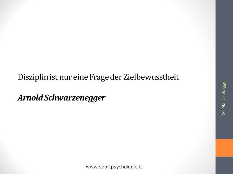 Dr. Martin Volgger www.sportpsychologie.it Disziplin ist nur eine Frage der Zielbewusstheit Arnold Schwarzenegger