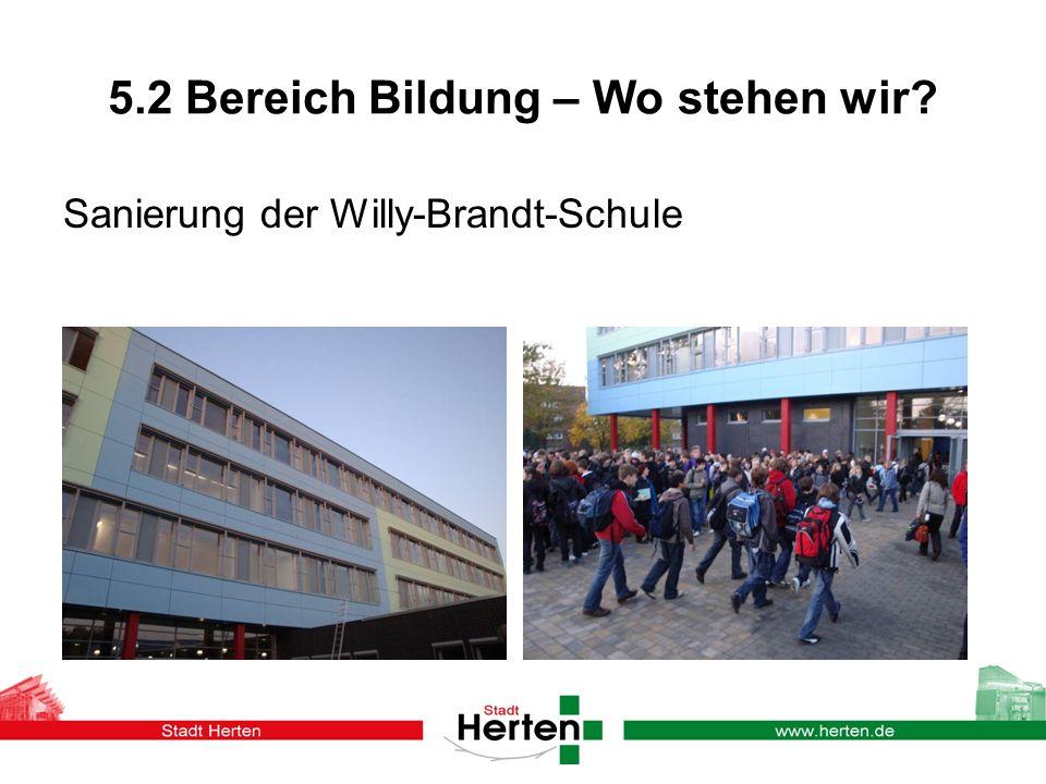 5.2 Bereich Bildung – Wo stehen wir? Sanierung der Willy-Brandt-Schule