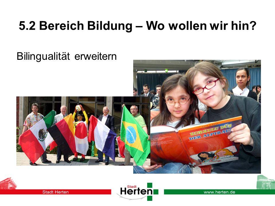 5.2 Bereich Bildung – Wo wollen wir hin? Bilingualität erweitern