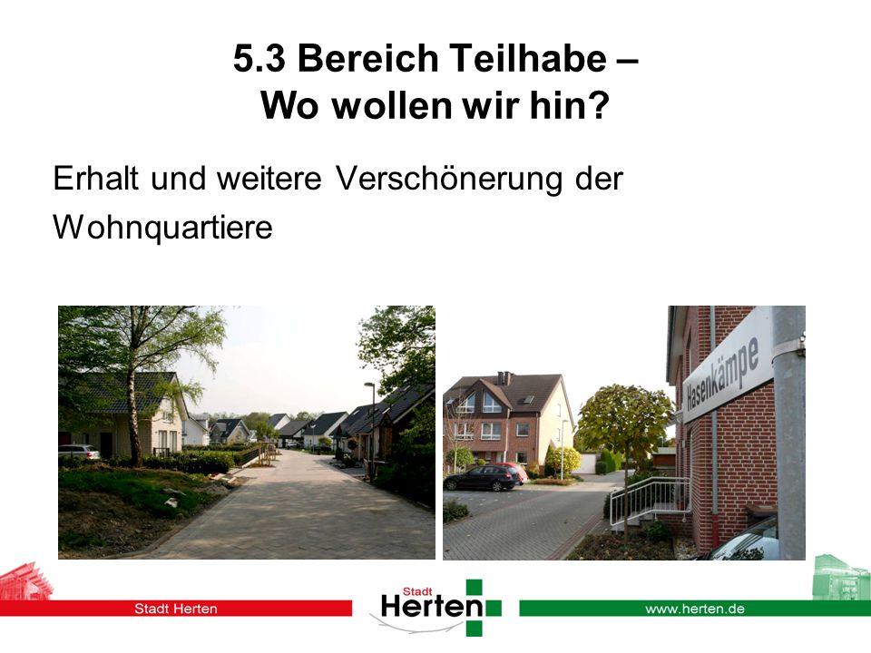 5.3 Bereich Teilhabe – Wo wollen wir hin? Erhalt und weitere Verschönerung der Wohnquartiere