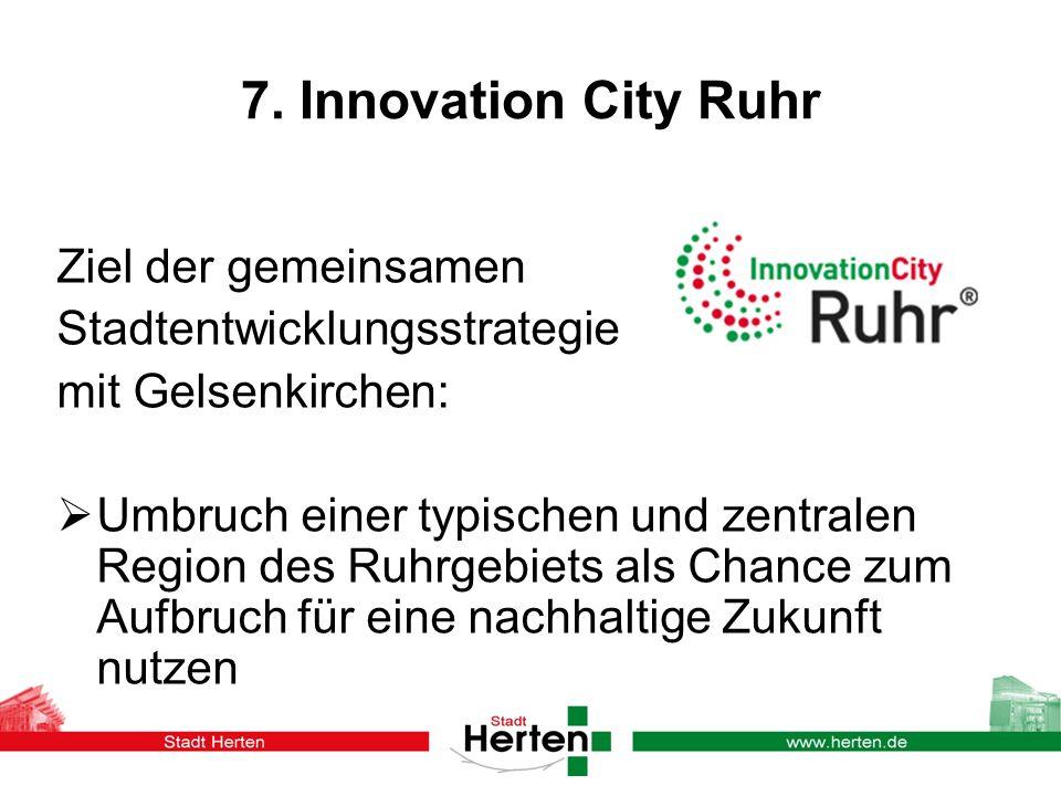 7. Innovation City Ruhr Ziel der gemeinsamen Stadtentwicklungsstrategie mit Gelsenkirchen: Umbruch einer typischen und zentralen Region des Ruhrgebiet