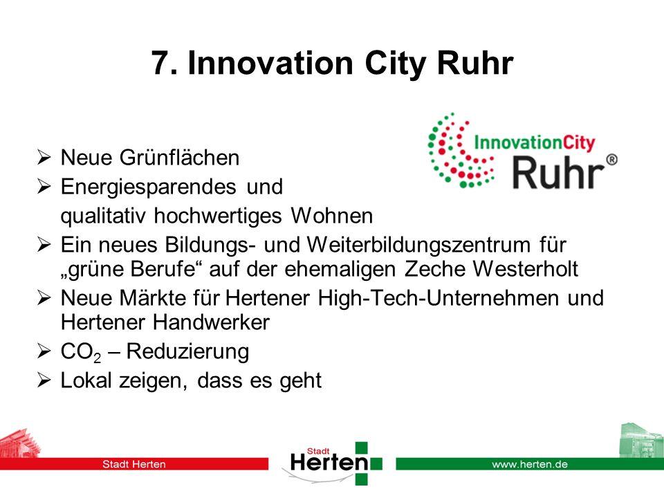 7. Innovation City Ruhr Neue Grünflächen Energiesparendes und qualitativ hochwertiges Wohnen Ein neues Bildungs- und Weiterbildungszentrum für grüne B