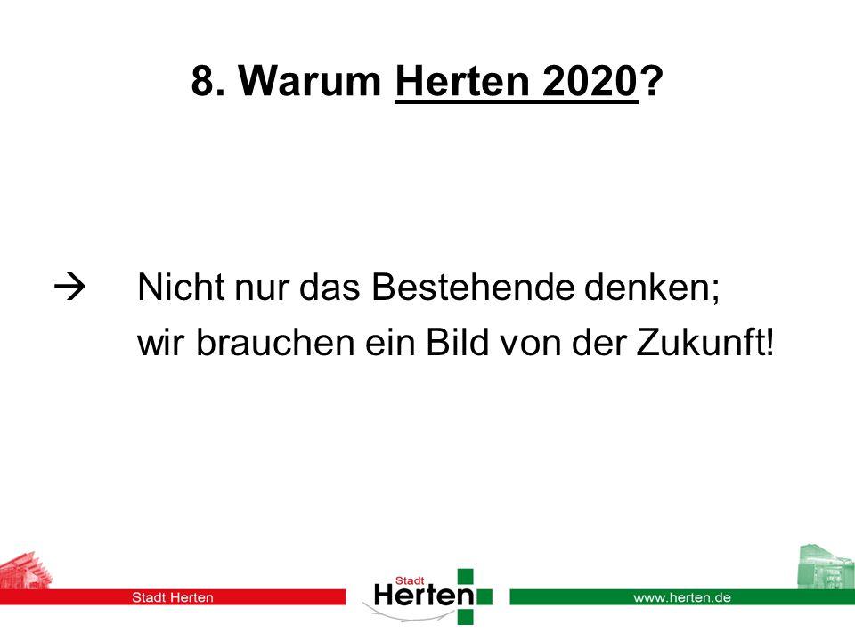 8. Warum Herten 2020? Nicht nur das Bestehende denken; wir brauchen ein Bild von der Zukunft!