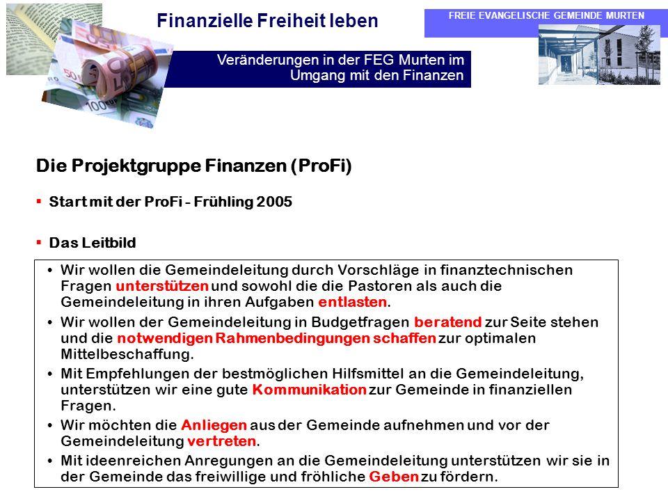 FREIE EVANGELISCHE GEMEINDE MURTEN Veränderungen in der FEG Murten im Umgang mit den Finanzen Finanzielle Freiheit leben Die Projektgruppe Finanzen (P