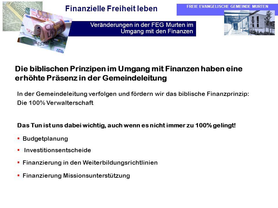 FREIE EVANGELISCHE GEMEINDE MURTEN Veränderungen in der FEG Murten im Umgang mit den Finanzen Finanzielle Freiheit leben Die biblischen Prinzipen im U