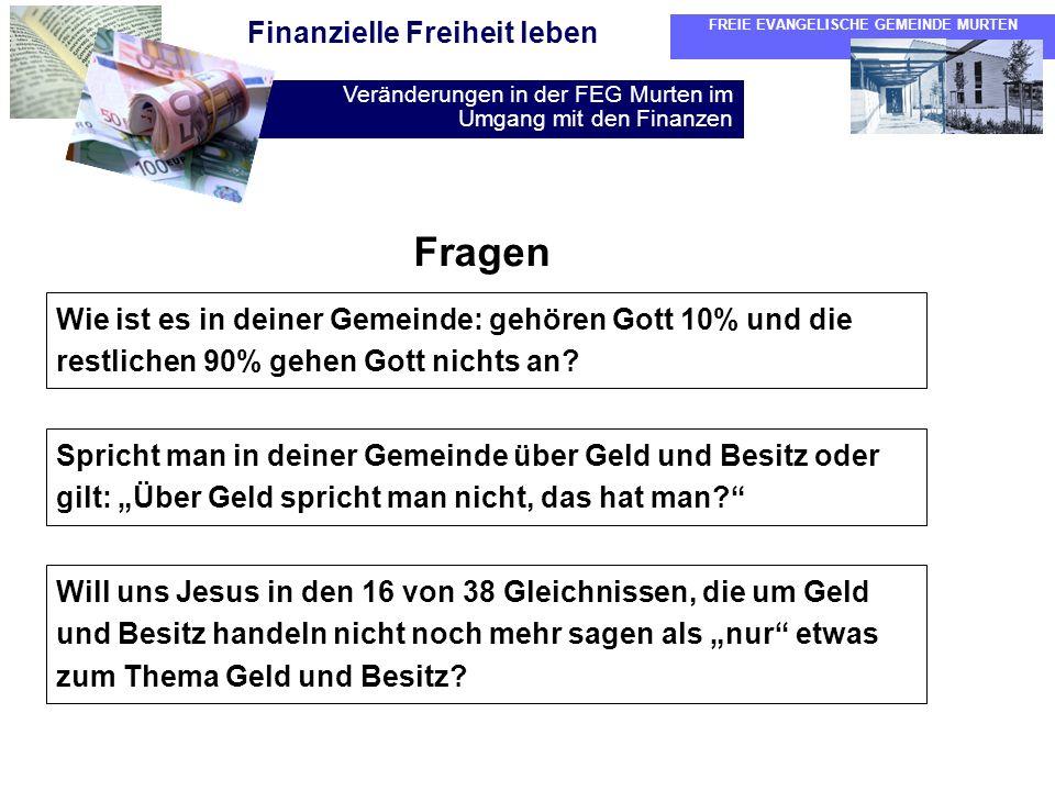 FREIE EVANGELISCHE GEMEINDE MURTEN Veränderungen in der FEG Murten im Umgang mit den Finanzen Finanzielle Freiheit leben Fragen Wie ist es in deiner G