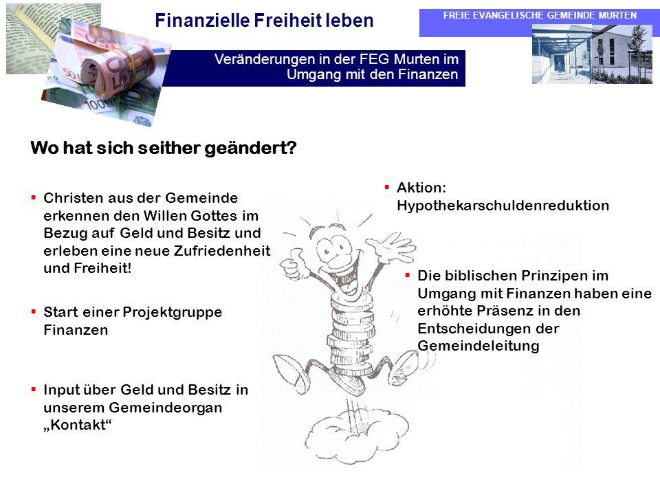 FREIE EVANGELISCHE GEMEINDE MURTEN Veränderungen in der FEG Murten im Umgang mit den Finanzen Finanzielle Freiheit leben Wo hat sich seither geändert?