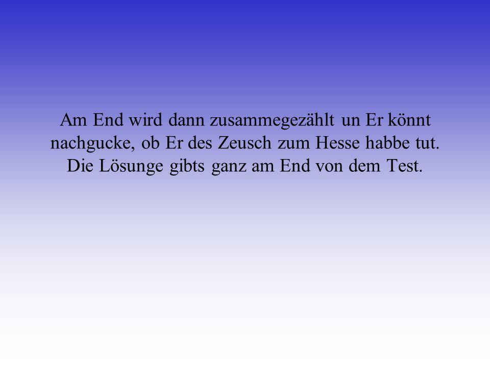 Die folgende Frache müsst Ihr nur all rischdisch beantworte tun, un schon seid er echte Hesse! Also net lang rumgemacht, sonnern en Stift geschnappt u