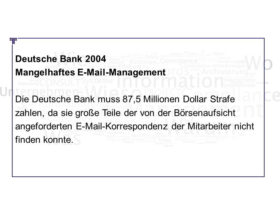 Wie Wo Was Deutsche Bank 2004 Mangelhaftes E-Mail-Management Die Deutsche Bank muss 87,5 Millionen Dollar Strafe zahlen, da sie große Teile der von de