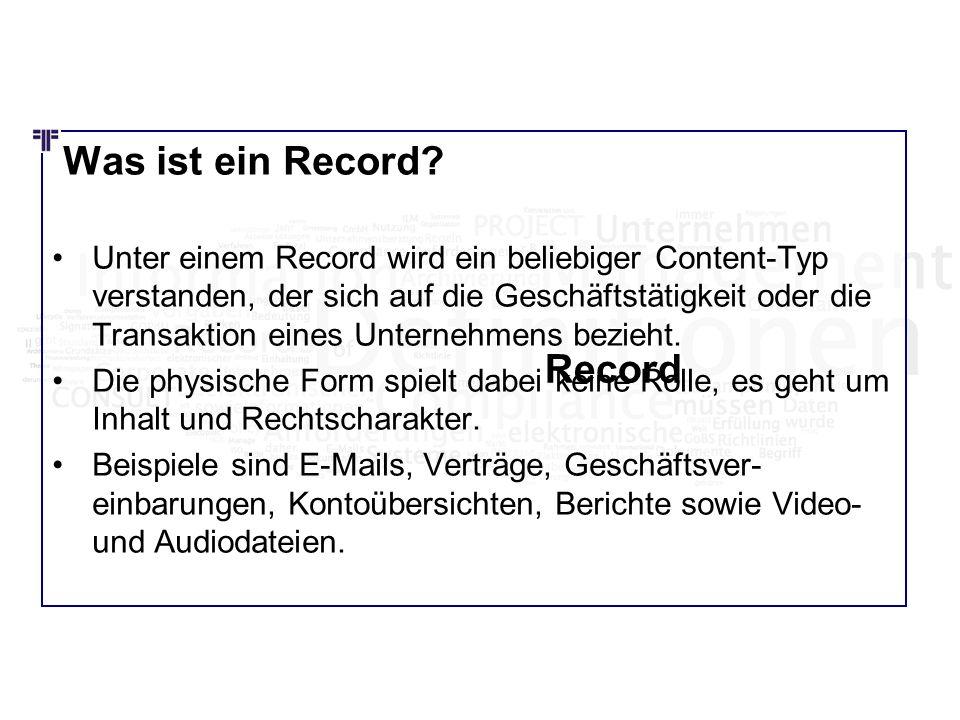 Was ist ein Record? Unter einem Record wird ein beliebiger Content-Typ verstanden, der sich auf die Geschäftstätigkeit oder die Transaktion eines Unte