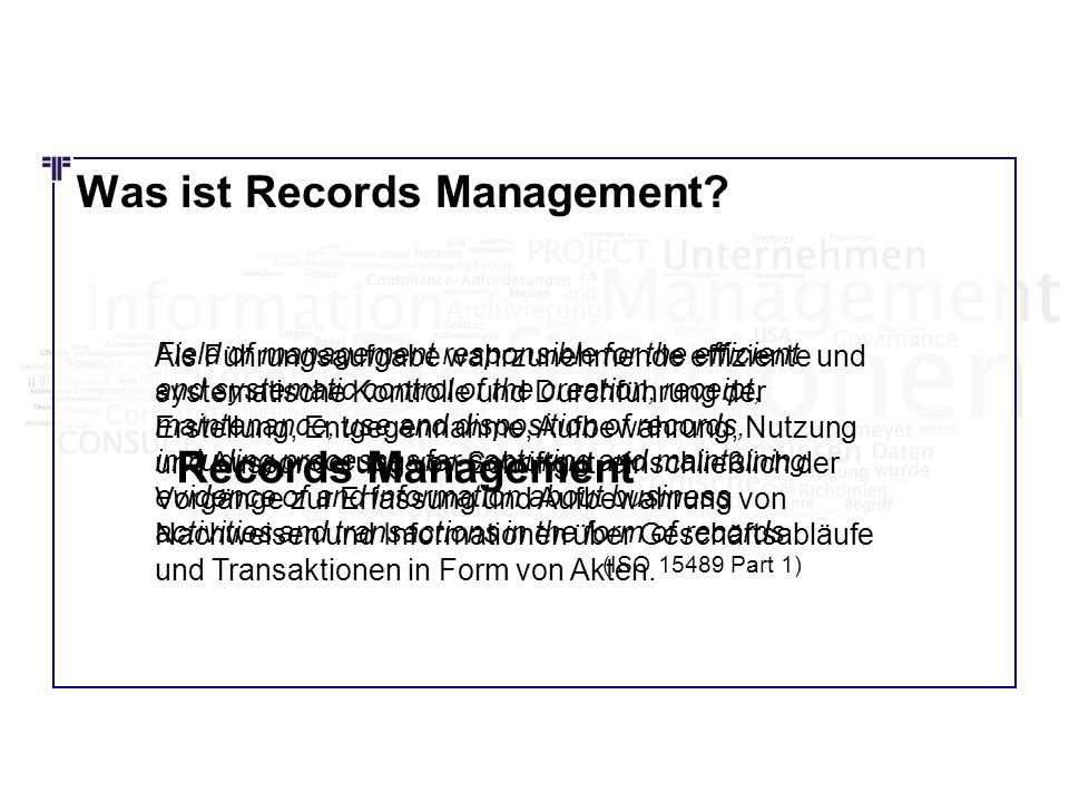 Was ist Records Management? Field of management responsible for the efficient and systematic control of the creation, receipt, maintenance, use and di